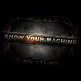 know your machine